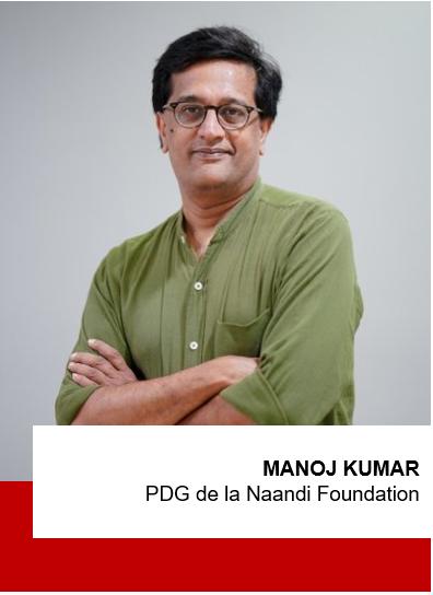 Manoj Kumar, PDG de la Naandi Foundation
